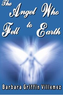 The Angel Who Fell to Earth by Barbara Griffin Villemez (9781480138605) - PaperBack - Fantasy