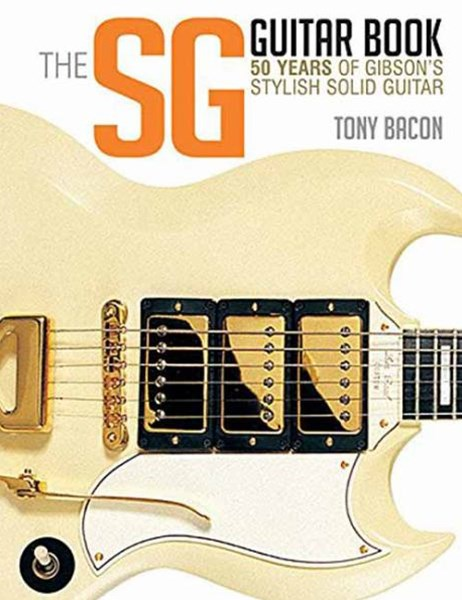 Bacon Tony the Sg Guitar Book 50 Years of Gibson Bam Bk