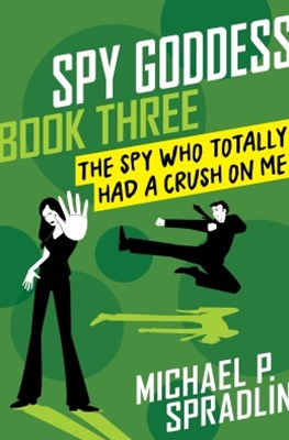(ebook) The Spy Who Totally Had a Crush on Me