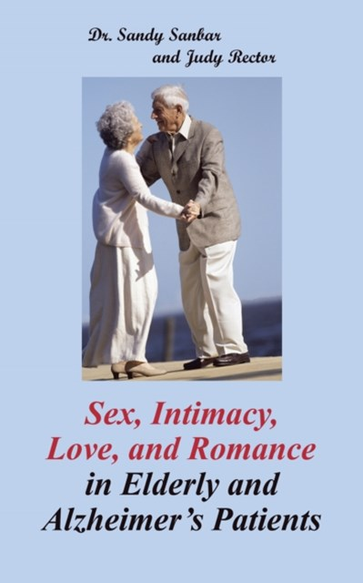 (ebook) Sex, Intimacy, Love, and Romance in Elderly and Alzheimer'S Patients