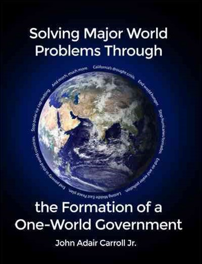 Solving Major World Problems Through the Formation of a One-world Government