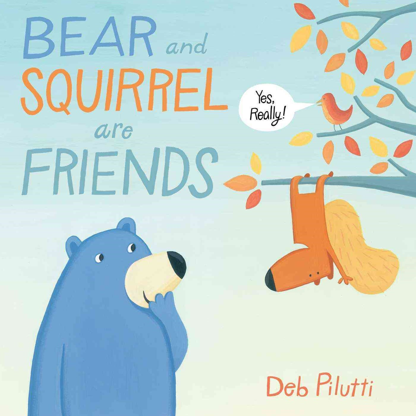 Bear and Squirrel Are Friends . . . Yes, Really!