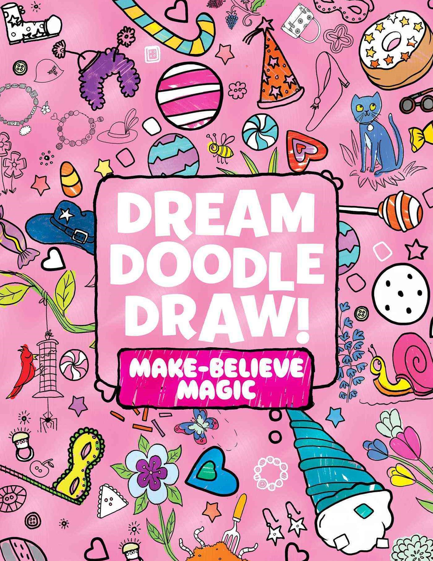 Dream Doodle Draw! Make-Believe Magic: Sweet Treats; Dress-Up Time;     Grow, Garden, Grow