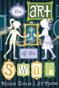 The Art of the Swap by Kristine Asselin, Jen Malone (9781481478724) - PaperBack - Children's Fiction Older Readers (8-10)