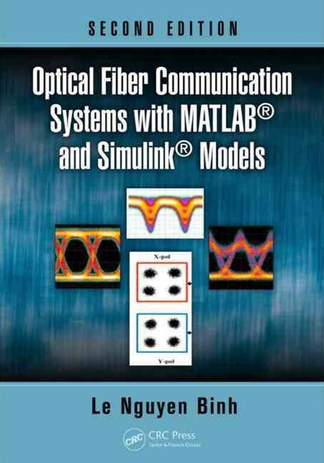 Optical Fiber Communications Systems with MATLAB and Simulink Models