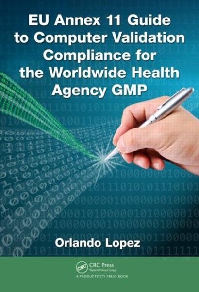 EU Annex 11 Guide to Computer Validation Compliance for the Worldwide Health Agency Gmp