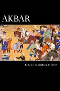Akbar by P a S Van Limburg-Brouwer (9781482315479) - PaperBack - Historical fiction