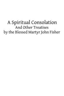 A Spiritual Consolation by John Fisher, Brother Hermenegild Tosf (9781482622485) - PaperBack - Religion & Spirituality Christianity