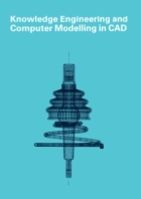 Knowledge Engineering and Computer Modelling in CAD