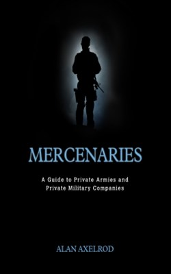 (ebook) Mercenaries: A Guide to Private Armies and Private Military Companies