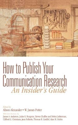 How to Publish Your Communication Research: An InsiderGÇÖs Guide