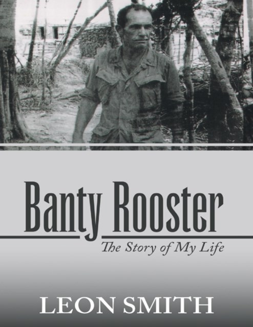 Banty Rooster: The Story of My Life