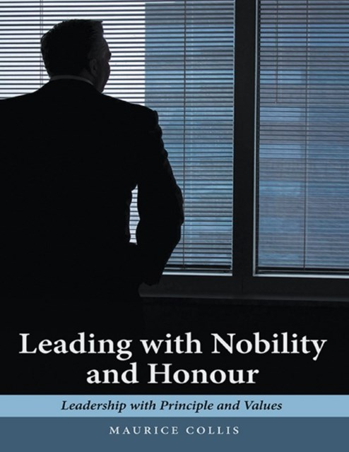 (ebook) Leading With Nobility and Honour: Leadership With Principle and Values