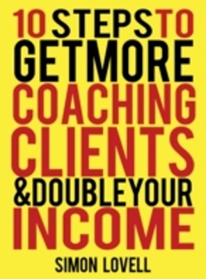 10 Steps To Get More Coaching Clients & Double Your Income