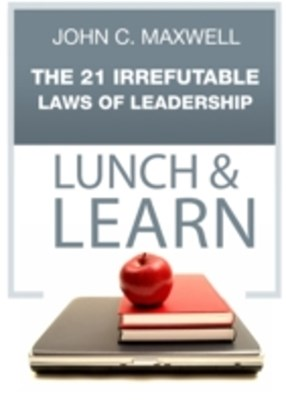 21 Irrefutable Laws of Leadership Lunch & Learn