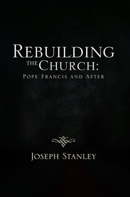 Rebuilding the Church: Pope  Francis and  After