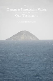 The Origin and Permanent Value of the Old Testament by Charles Foster Kent (9781484939642) - PaperBack - Religion & Spirituality Christianity
