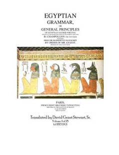 Egyptian Grammar, or General Principles of Egyptian Sacred Writing, Volume 4 by Champollion, David Grant Stewart Sr (9781484951149) - PaperBack - Language Ancient Languages