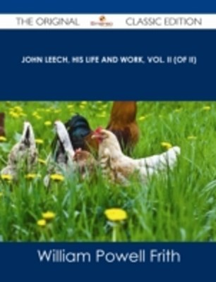 John Leech, His Life and Work, Vol. II (of II) - The Original Classic Edition