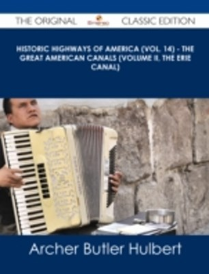 (ebook) Historic Highways of America (Vol. 14) - The Great American Canals (Volume II, The Erie Canal) - The Original Classic Edition