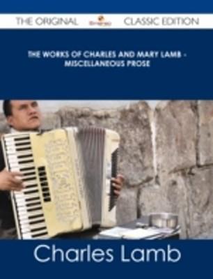 (ebook) Works of Charles and Mary Lamb - Miscellaneous Prose - The Original Classic Edition