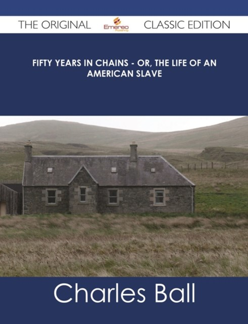 (ebook) Fifty Years in Chains - Or, the Life of an American Slave - The Original Classic Edition