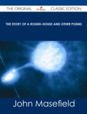 Story of a Round-House and Other Poems - The Original Classic Edition