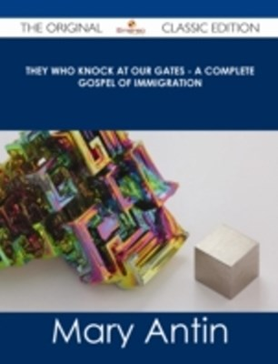 (ebook) They Who Knock at Our Gates - A Complete Gospel of Immigration - The Original Classic Edition
