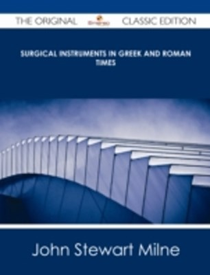 (ebook) Surgical Instruments in Greek and Roman Times - The Original Classic Edition