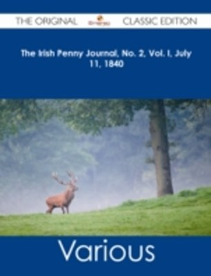 Irish Penny Journal, No. 2, Vol. I, July 11, 1840 - The Original Classic Edition