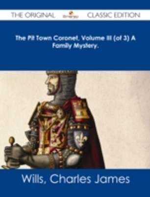 Pit Town Coronet, Volume III (of 3) A Family Mystery. - The Original Classic Edition