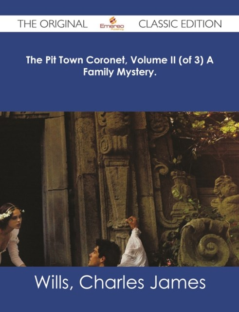 Pit Town Coronet, Volume II (of 3) A Family Mystery. - The Original Classic Edition