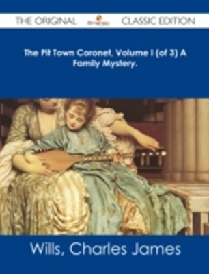 Pit Town Coronet, Volume I (of 3) A Family Mystery. - The Original Classic Edition