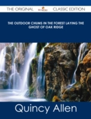 Outdoor Chums in the Forest Laying the Ghost of Oak Ridge - The Original Classic Edition
