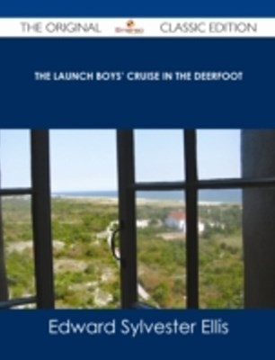(ebook) Launch Boys' Cruise in the Deerfoot - The Original Classic Edition