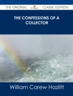 Confessions of a Collector - The Original Classic Edition