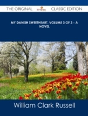 My Danish Sweetheart, Volume 3 of 3 - A Novel - The Original Classic Edition