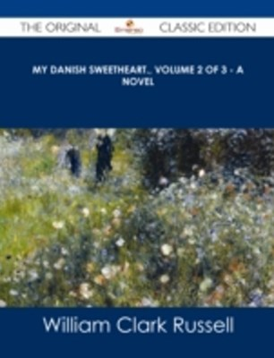 My Danish Sweetheart., Volume 2 of 3 - A Novel - The Original Classic Edition