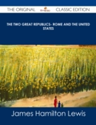 (ebook) Two Great Republics- Rome and the United States - The Original Classic Edition