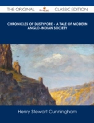 (ebook) Chronicles of Dustypore - A Tale of Modern Anglo-Indian Society - The Original Classic Edition