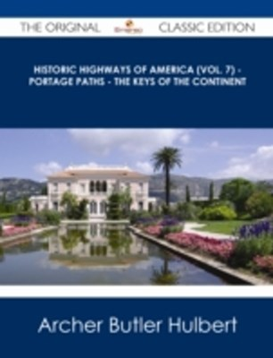 (ebook) Historic Highways of America (Vol. 7) - Portage Paths - The Keys of the Continent - The Original Classic Edition