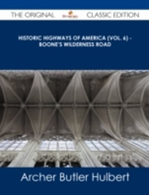 (ebook) Historic Highways of America (Vol. 6) - Boone's Wilderness Road - The Original Classic Edition