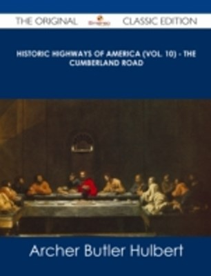 (ebook) Historic Highways of America (Vol. 10) - The Cumberland Road - The Original Classic Edition