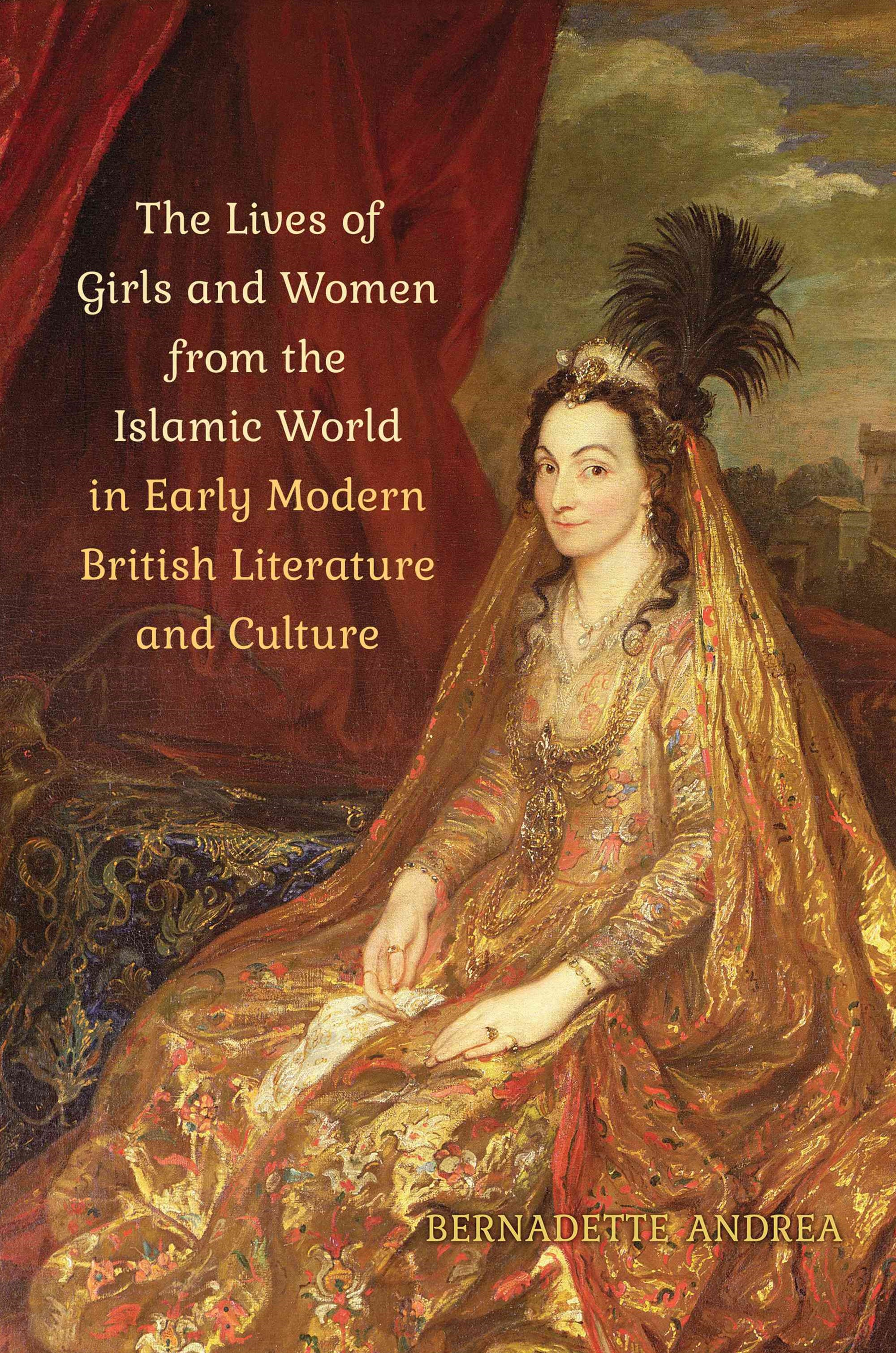 Lives of Girls and Women from the Islamic World in Early Modern British Literature and Culture