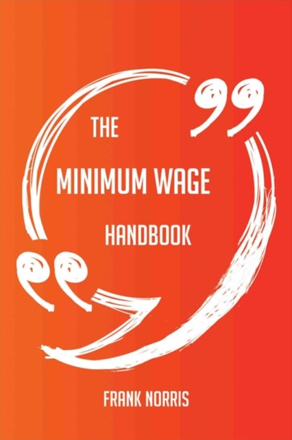 (ebook) Minimum wage Handbook - Everything You Need To Know About Minimum wage