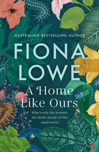 A Home Like Ours by Fiona Lowe (9781489298676) - PaperBack - Modern & Contemporary Fiction General Fiction