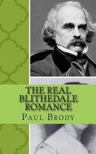 The Real Blithedale Romance by Paul Brody, Lifecaps (9781490550138) - PaperBack - Biographies General Biographies