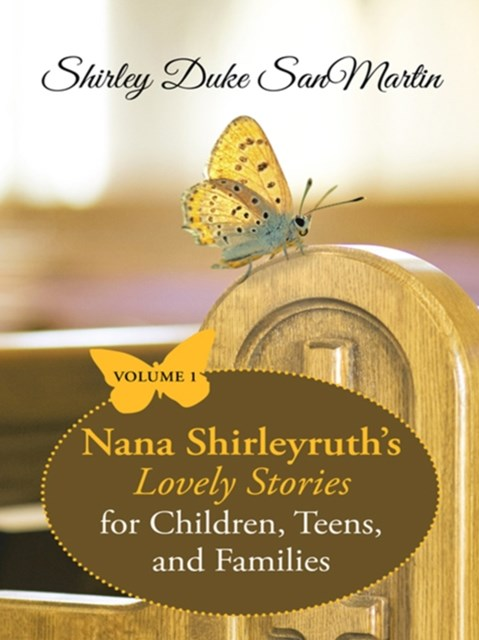 Nana Shirleyruth'S Lovely Stories for Children, Teens, and Families