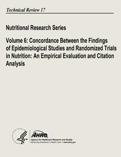 Nutritional Research Series Volume 6: Concordance Between the Findings of Epidemiological Studies and Randomized Trials in Nutrition: an Empirical Evaluation and Citation Analysis by U. S. Department Human Services, Agency for and Quality (9781491249802) - PaperBack - Reference Medicine