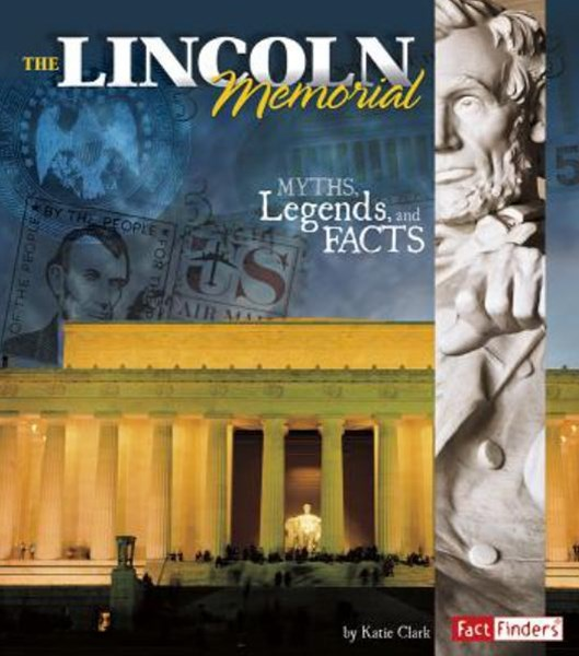 Lincoln Memorial: Myths, Legends, and Facts
